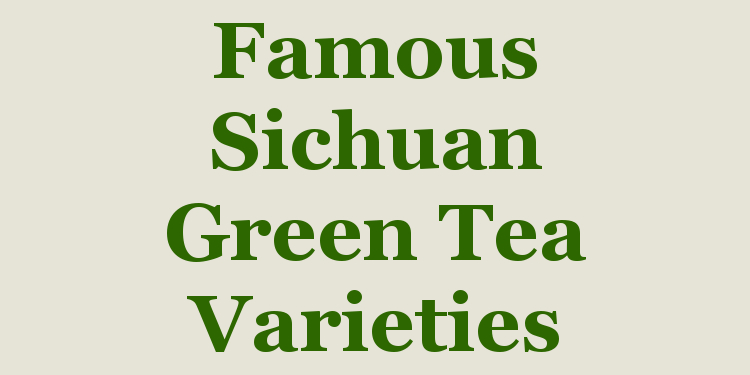 Famous Sichuan green tea varieties