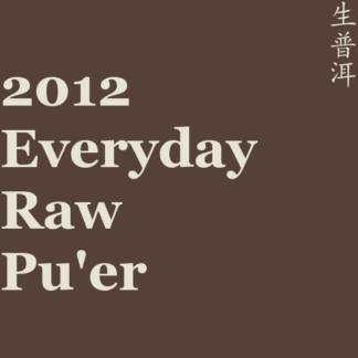 2012 Everyday Raw Pu'er