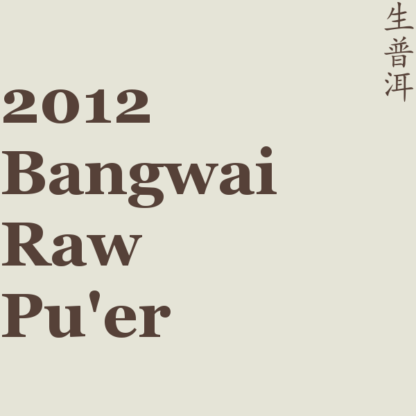 2012 Bangwai Raw Pu'er