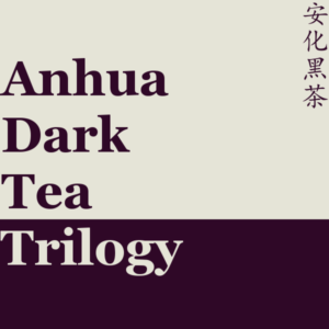 Anhua Dark Tea Trilogy
