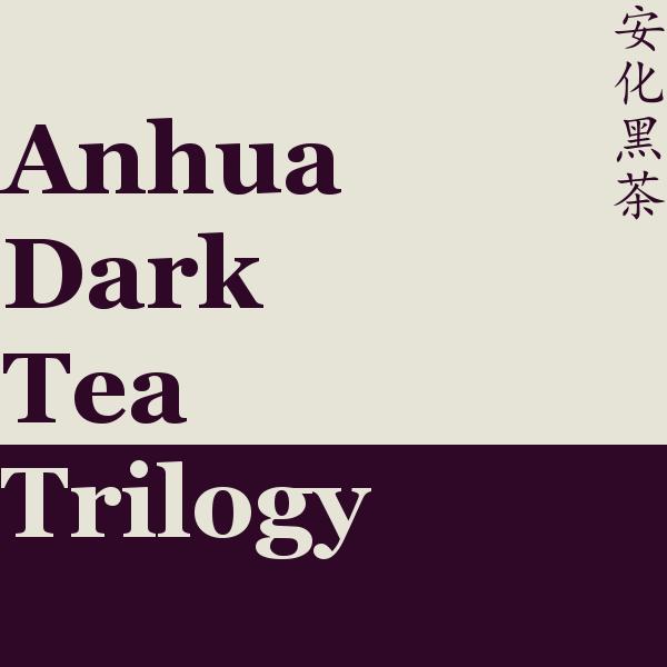 Anhua Dark Tea Trilogy