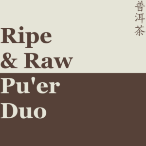 Ripe & Raw Pu'er Duo