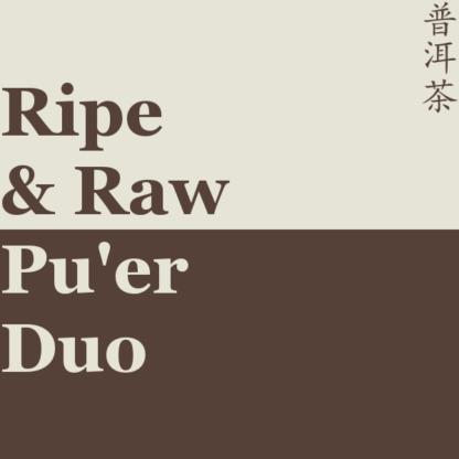 Ripe & Raw Pu'er Duo